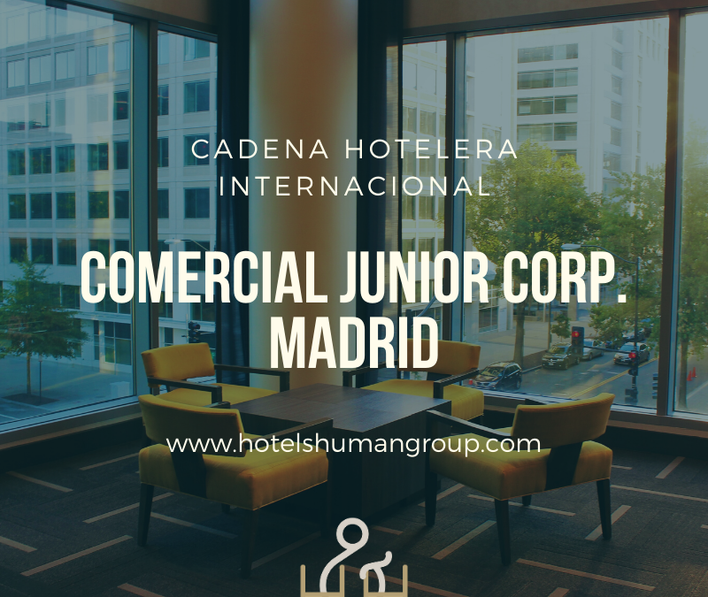 Comercial Junior Corporate Cadena Hotelera Internacional Madrid
